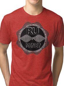 R U Mine? Blck/Wht/Blck Tri-blend T-Shirt