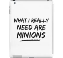 What I Really Need Are Minions iPad Case/Skin