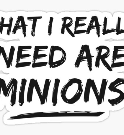 What I Really Need Are Minions Sticker