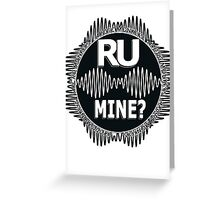 R U Mine? White text. Blk/Blk Greeting Card