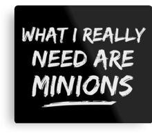 What I Really Need Are Minions Metal Print