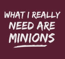 What I Really Need Are Minions by TheShirtYurt