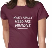 What I Really Need Are Minions Womens Fitted T-Shirt