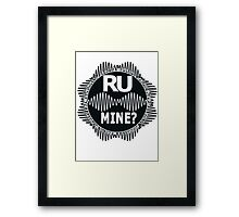 R U Mine? White Text, Blk/Wht Framed Print