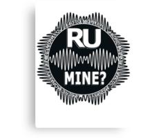 R U Mine? White Text, Blk/Wht Canvas Print