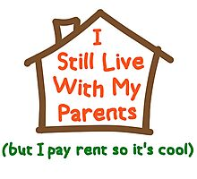 I Still Live With My Parents But Pay Rent Photographic Print