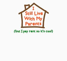 I Still Live With My Parents But Pay Rent Unisex T-Shirt