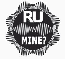R U Mine? White Text, Blk/Wht by psycheincolour