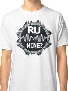 R U Mine? White Text, Blk/Wht Classic T-Shirt