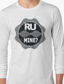 R U Mine? White Text, Blk/Wht Long Sleeve T-Shirt