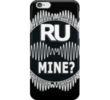 R U Mine? White Text, Gry/Wht iPhone Case/Skin