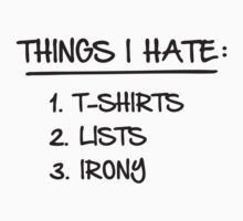 T-Shirt List of Ironic Things I Hate by TheShirtYurt