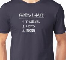 T-Shirt List of Ironic Things I Hate Unisex T-Shirt