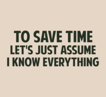 To Save Time Let's Just Assume I Know Everything by TheShirtYurt