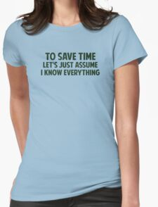 To Save Time Let's Just Assume I Know Everything Womens Fitted T-Shirt