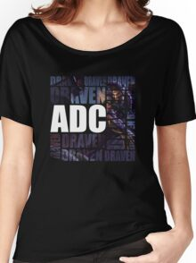 Draven is the only ADC - Alternate Women's Relaxed Fit T-Shirt