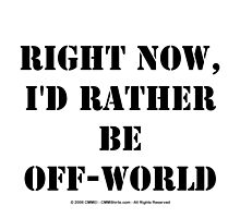 Right Now, I'd Rather Be Off-World - Black Text by cmmei