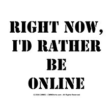 Right Now, I'd Rather Be Online - Black Text by cmmei