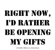 Right Now, I'd Rather Be Opening My Gifts - Black Text by cmmei