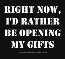 Right Now, I'd Rather Be Opening My Gifts - White Text by cmmei