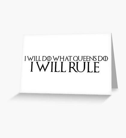 """Game of Thrones Quote 1: """"I will do what queens do, I will rule"""" Greeting Card"""