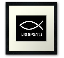 I Just Support Fish Ichthys Symbol Framed Print