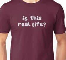 Is This Real Life?  Metaphysical Drunk Unisex T-Shirt