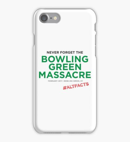 Never forget the Bowling Green Massacre iPhone Case/Skin