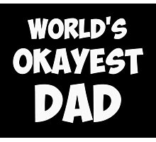 World's Okayest Dad Photographic Print