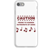 Caution Prone to Sudden Outbursts of Song iPhone Case/Skin