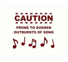Caution Prone to Sudden Outbursts of Song Art Print