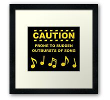 Caution Prone to Sudden Outbursts of Song Framed Print