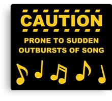 Caution Prone to Sudden Outbursts of Song Canvas Print