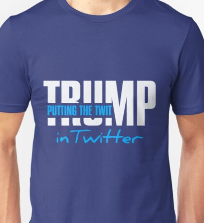 The man who Tweets before he Thinks Unisex T-Shirt