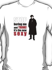 Stop boring me and think Sherlock quote T-Shirt