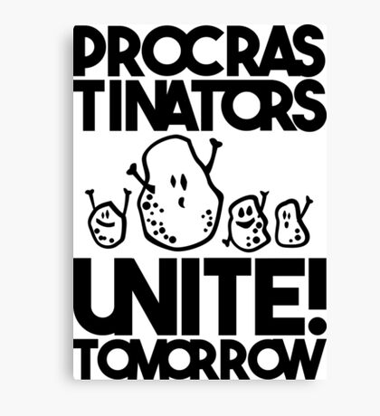 Procrastinators unite! Tomorrow Canvas Print