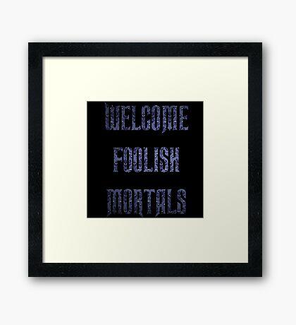 Welcome Foolish Mortals  Framed Print