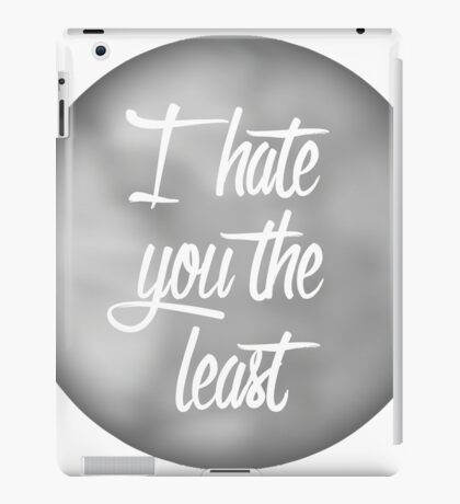I Hate You The Least - Multipurpose Greeting Card iPad Case/Skin
