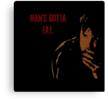 Man's Gotta Eat Canvas Print