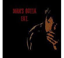 Man's Gotta Eat Photographic Print