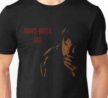 Man's Gotta Eat Unisex T-Shirt