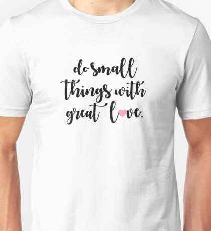 do small things with great love (heart) Unisex T-Shirt