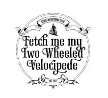 Fetch me my two wheeled velocipede by destroyrebuild