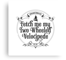 Fetch me my two wheeled velocipede Canvas Print