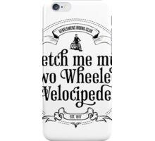 Fetch me my two wheeled velocipede iPhone Case/Skin