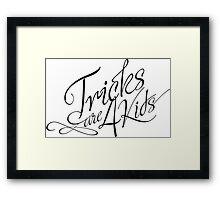 Tricks are 4 kids Framed Print