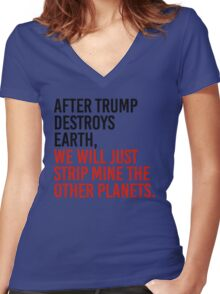 After trump destroys earth, we will just strip mine the other planets Women's Fitted V-Neck T-Shirt