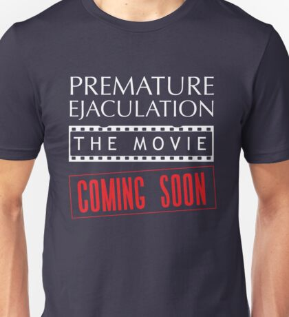 Premature Ejaculation The Movie. Coming Soon Unisex T-Shirt