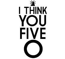 I Think You Five-O Photographic Print