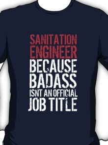 Cool Sanitation Engineer because Badass Isn't an Official Job Title' Tshirt, Accessories and Gifts T-Shirt